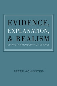 Evidence, Explanation, and Realism: Essays in Philosophy of Science