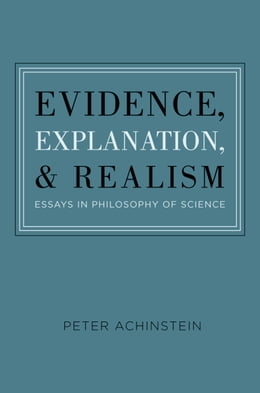 Book Evidence, Explanation, and Realism: Essays in Philosophy of Science by Peter Achinstein