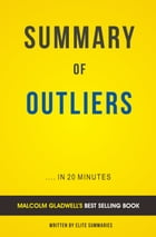Summary of Outliers: by Malcolm Gladwell , Includes Analysis by Elite Summaries