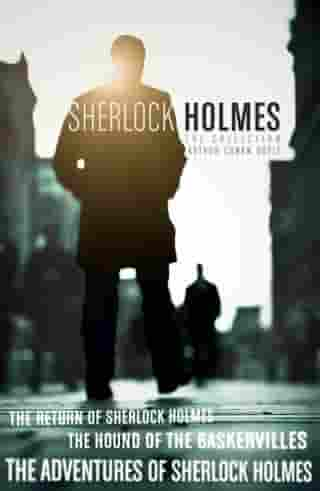 The Sherlock Holmes Collection: The Adventures of Sherlock Holmes; The Hound of the Baskervilles; The Return of Sherlock Holmes (epub edition) (Collins Classics) by Arthur Conan Doyle