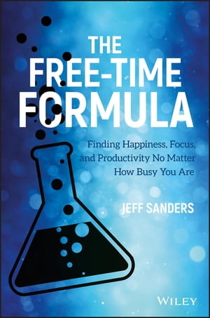 The Free-Time Formula Finding Happiness, Focus, and Productivity No Matter How Busy You Are