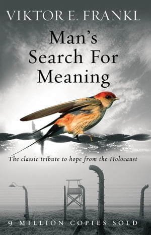 Man's Search For Meaning The classic tribute to hope from the Holocaust
