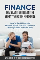 FINANCE: THE SILENT BATTLE IN THE EARLY YEARS OF MARRIAGE: HOW TO AVOID FINANCIAL WARFARE WITHIN THE FIRST 7 YEARS OF MARRIAGE WITH A PROVEN PLAN by William Appiah
