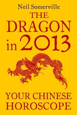 Book The Dragon in 2013: Your Chinese Horoscope by Neil Somerville