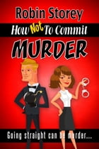 How Not To Commit Murder by Robin Storey