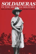 Soldaderas in the Mexican Military: Myth and History by Elizabeth Salas