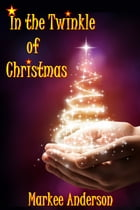 In the Twinkle of Christmas by Markee Anderson