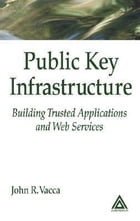 Public Key Infrastructure: Building Trusted Applications and Web Services