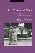 Sex, Time and Place: Queer Histories of London, c.1850 to the Present