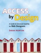 Access by Design: A Guide to Universal Usability for Web Designers by Sarah Horton