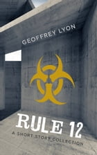 Rule 12: A Short Story Collection by Geoffrey Lyon