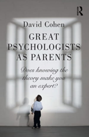 Great Psychologists as Parents Does knowing the theory make you an expert?