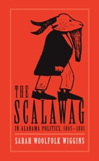 The Scalawag In Alabama Politics, 1865–1881 by Sarah Woolfolk Wiggins