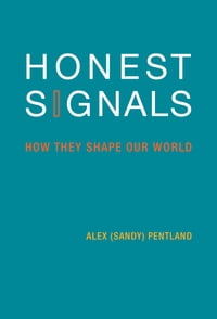 Honest Signals: How They Shape Our World: How They Shape Our World
