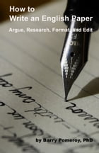 How to Write an English Paper: Argue, Research, Format, and Edit by Barry Pomeroy
