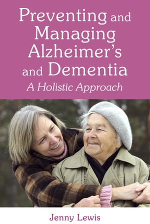 Preventing and Managing Alzheimer's and Dementia A Holistic Approach