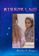 Mirror Land by Mathis B. Rogers