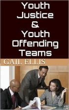 Youth Justice & Youth Offending Teams by Gail Ellis