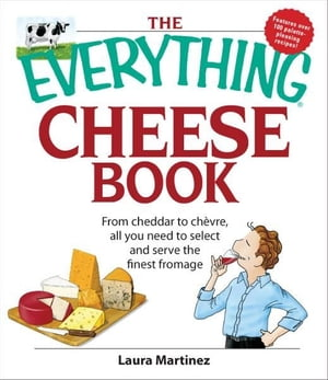 The Everything Cheese Book From Cheddar to Chevre,  All You Need to Select and Serve the Finest Fromage