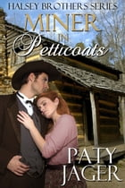Miner in Petticoats: Halsey Series Book 3 by Paty Jager