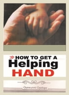How To Get A Helping Hand by oyetope oyewunmi