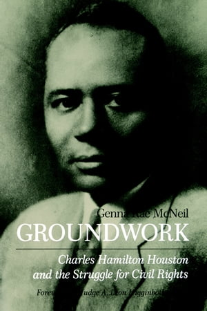 Groundwork Charles Hamilton Houston and the Struggle for Civil Rights