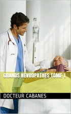 Grands Nevropathes tome 1 by Docteur CABANES