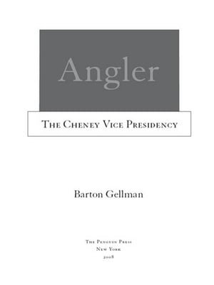 Angler: The Cheney Vice Presidency by Barton Gellman