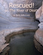 Rescued! or, The River of Death by Martin Wells Knapp