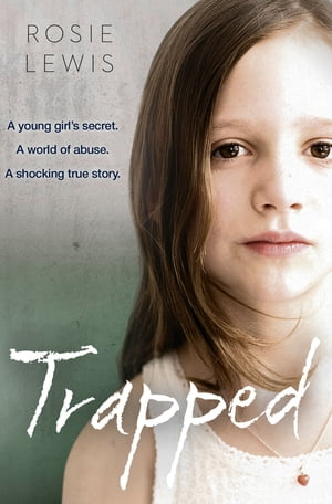 Trapped: The Terrifying True Story of a Secret World of Abuse by Rosie Lewis