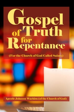 Gospel of Truth for Repentance: (For the Church of God Called Saints)