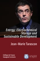 Energy: Electrochemical Storage and Sustainable Development: Inaugural Lecture delivered on Thursday 9December2010 by Jean-Marie Tarascon