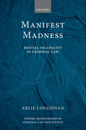 Manifest Madness Mental Incapacity in the Criminal Law
