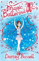 Delphie and the Magic Spell (Magic Ballerina, Book 2) by Darcey Bussell