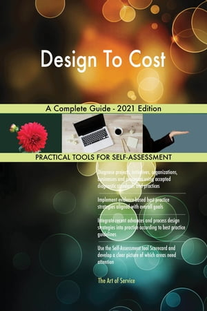 Design To Cost A Complete Guide - 2021 Edition by Gerardus Blokdyk