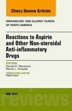 Reactions to Aspirin and Other Non-steroidal Anti-inflammatory Drugs , An Issue of Immunology and Allergy Clinics - E-Book by Donald D. Stevenson