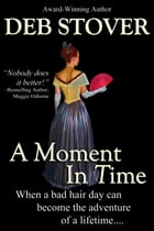 A Moment In Time: A Time-Travel Western Romance by Deb Stover
