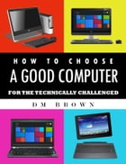 How To Choose A Good Computer by Dawn Brown