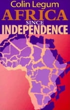 Africa since Independence by Colin Legum