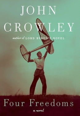 Book Four Freedoms: A Novel by John Crowley