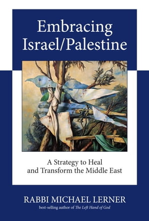 Embracing Israel/Palestine A Strategy to Heal and Transform the Middle East