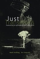 Just Transitions: Explorations of Sustainability in an Unfair World by Mark Swilling