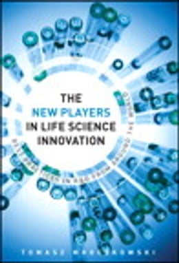 Book The New Players in Life Science Innovation: Best Practices in R&D from Around the World by Tomasz Mroczkowski