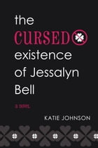 The Cursed Existence of Jessalyn Bell by Katie Lynn Johnson