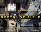 Depth of Field: Tips on Photojournalism and Creativity by Alex Garcia