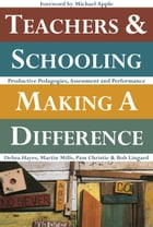 Teachers and Schooling Making A Difference: Productive pedagogies, assessment and performance by Debra Hayes