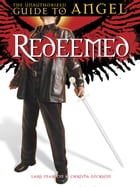 Redeemed: The Unauthorized Guide to Angel by Lars Pearson