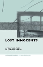 Lost Innocents: A Follow-up Study of Fatal Child Abuse by Peter Reder