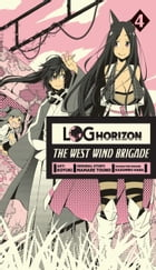 Log Horizon: The West Wind Brigade, Vol. 4 by Koyuki