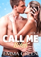 Call me Bitch - volume 1 by Emma Green